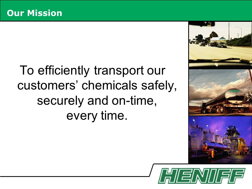 Our Mission To efficiently transport our customers' chemicals safely, securely and on-time, every time.