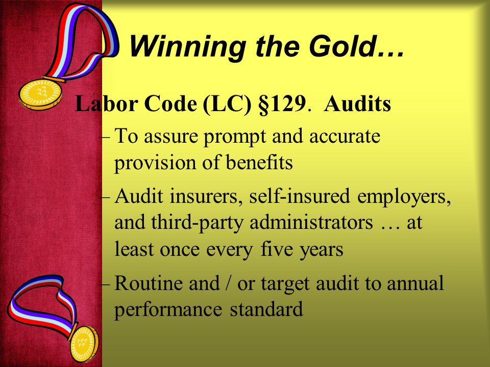 Winning the Gold… Labor Code (LC) §129. Audits