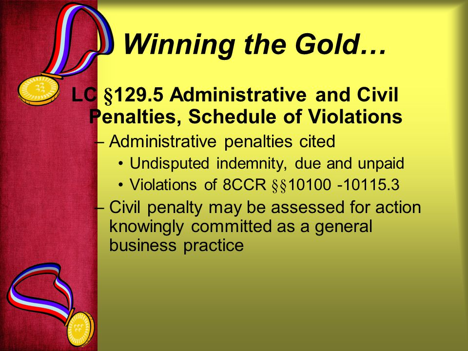 Winning the Gold… LC §129.5 Administrative and Civil Penalties, Schedule of Violations. Administrative penalties cited.