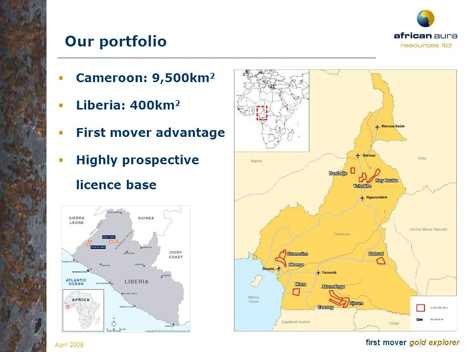 Our portfolio Cameroon: 9,500km2 Liberia: 400km2 First mover advantage