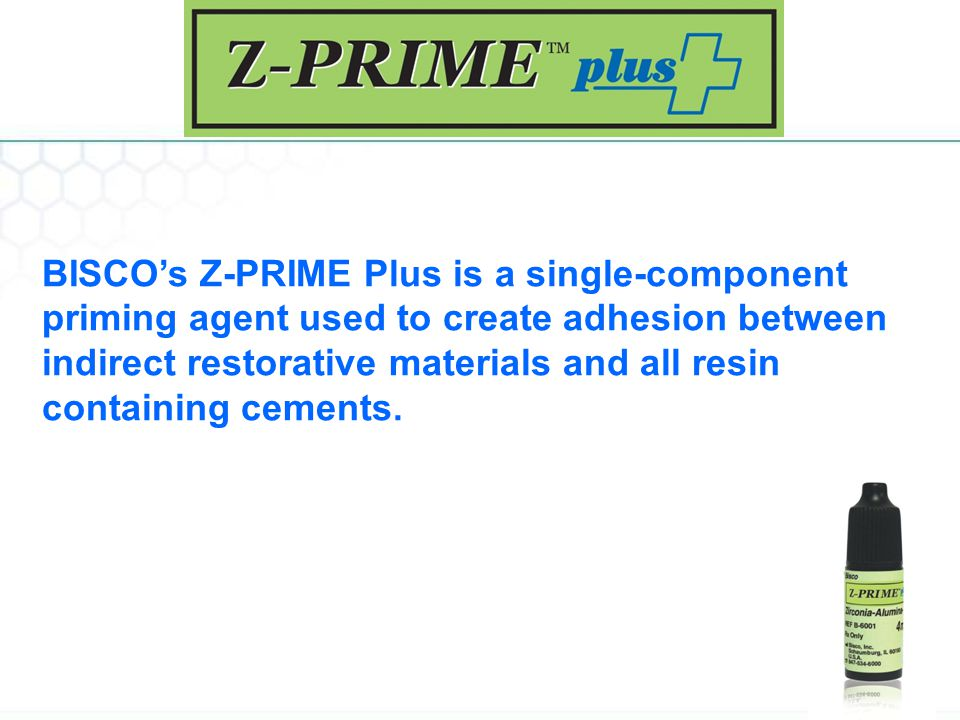BISCO's Z-PRIME Plus is a single-component priming agent used to create adhesion between indirect restorative materials and all resin containing cements.