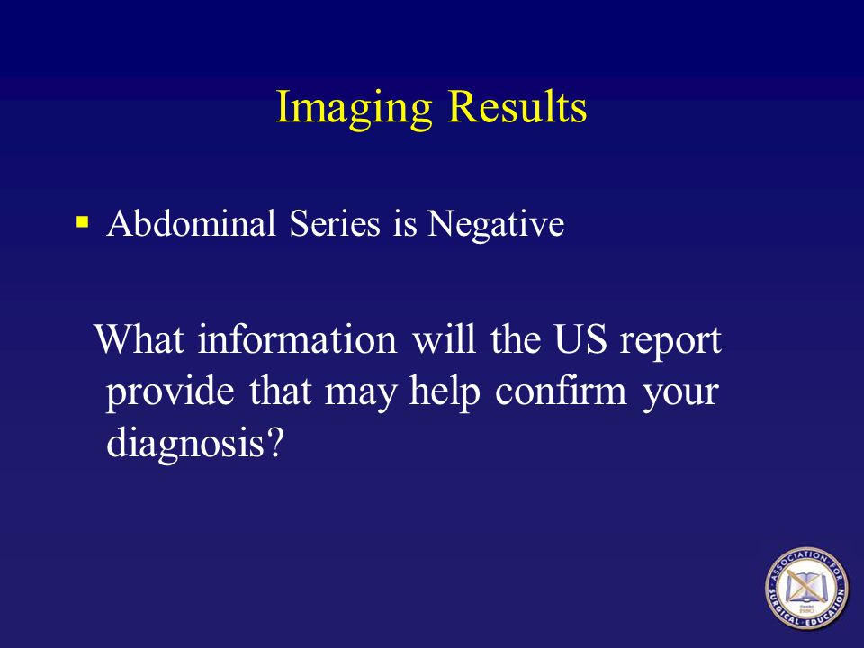 Imaging Results Abdominal Series is Negative