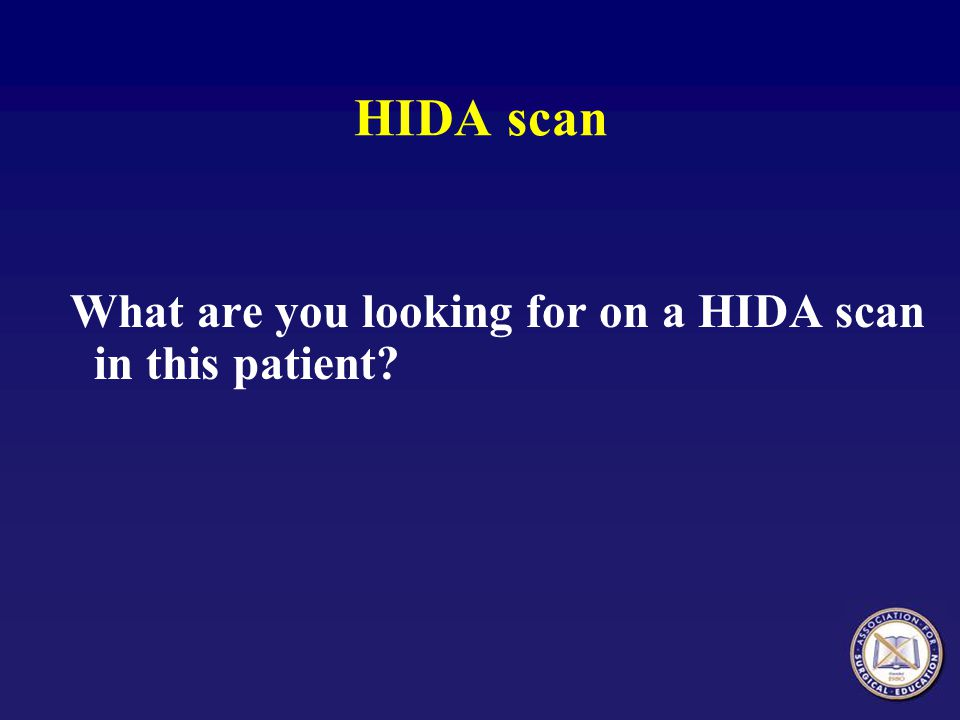 HIDA scan What are you looking for on a HIDA scan in this patient