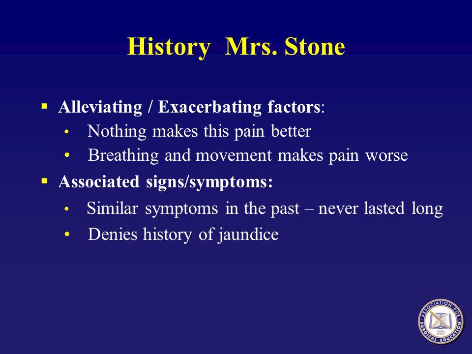 History Mrs. Stone Alleviating / Exacerbating factors: