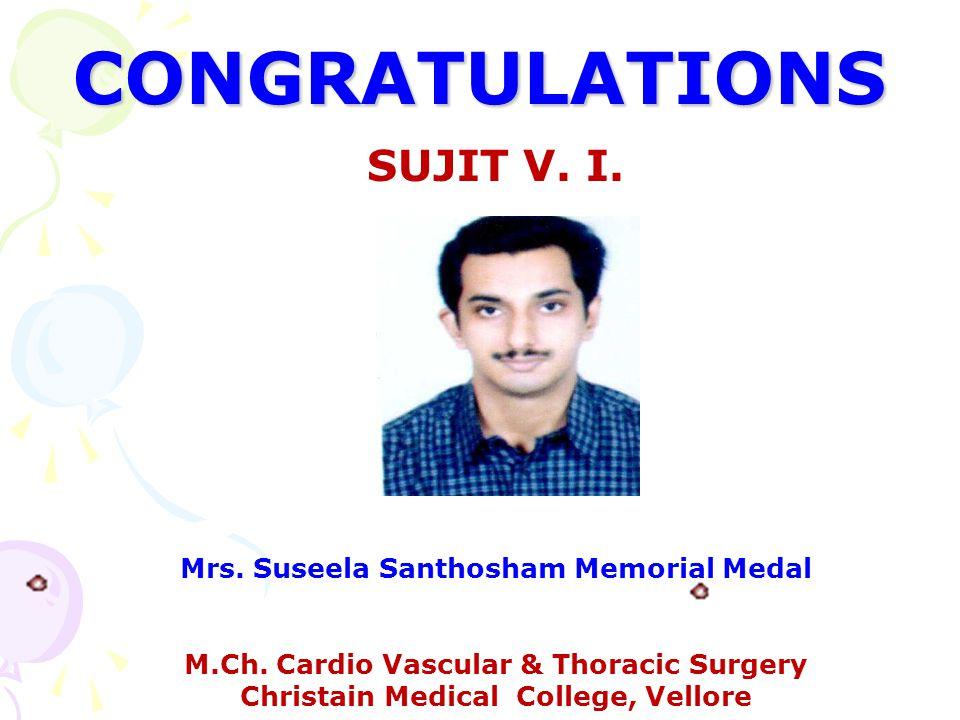 CONGRATULATIONS SUJIT V. I. Mrs. Suseela Santhosham Memorial Medal