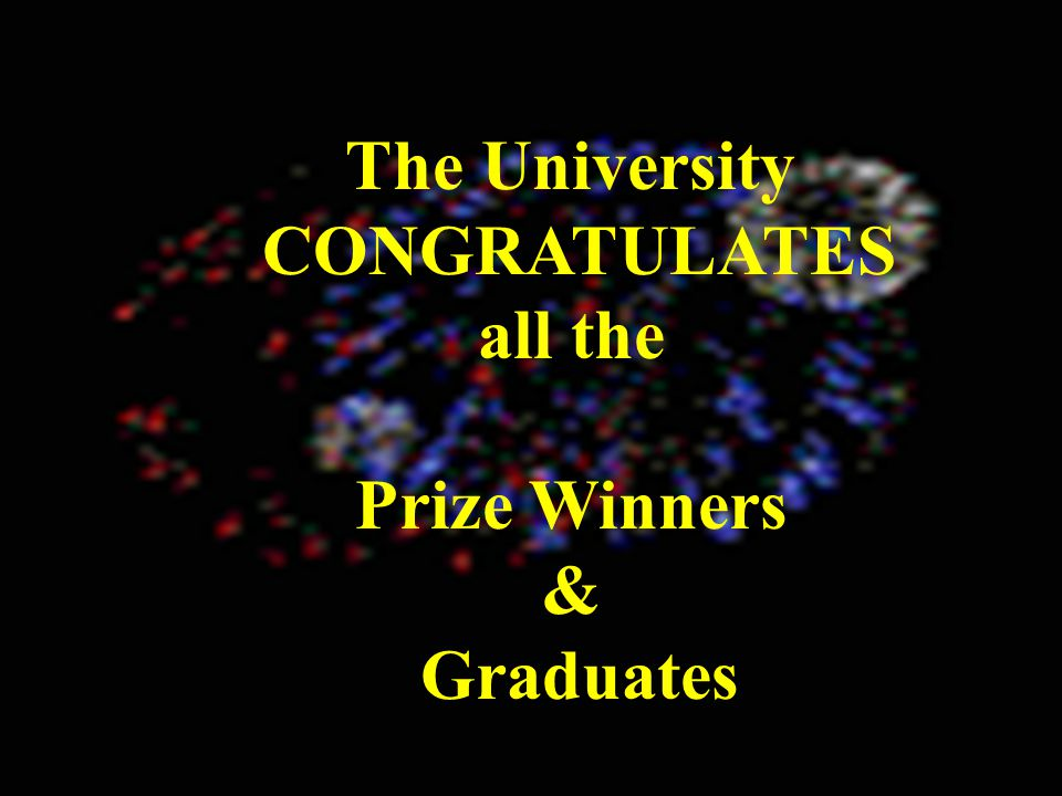 The University CONGRATULATES all the Prize Winners & Graduates