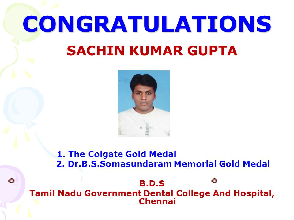CONGRATULATIONS SACHIN KUMAR GUPTA 1. The Colgate Gold Medal