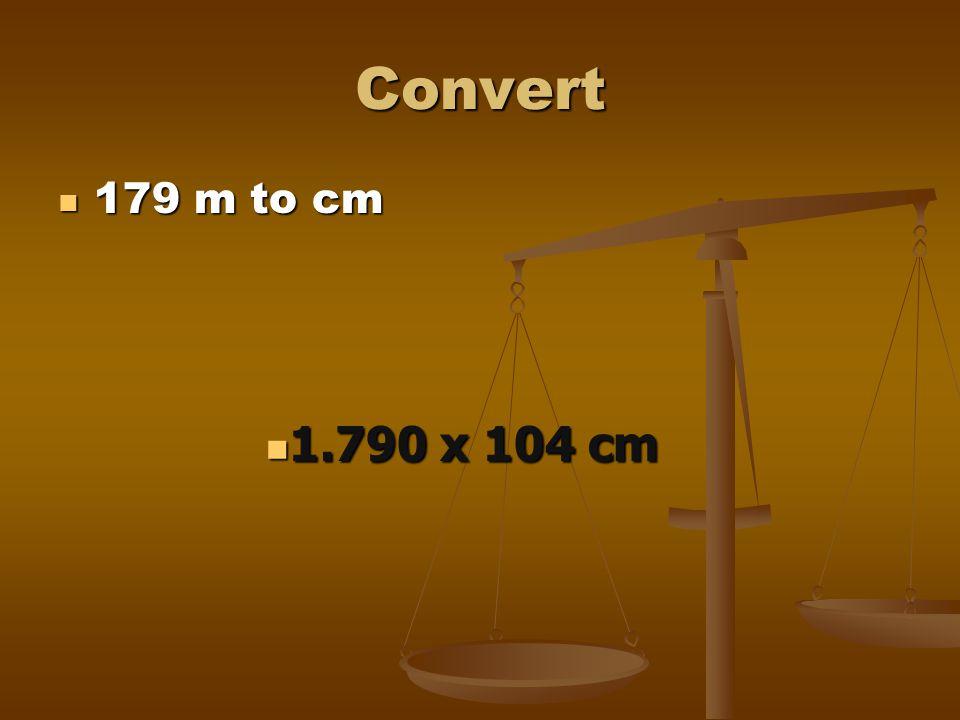 Convert 179 m to cm 1.790 x 104 cm
