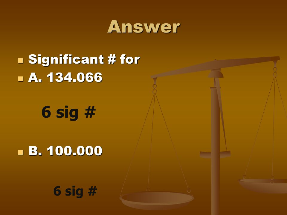 Answer Significant # for A. 134.066 B. 100.000 6 sig # 6 sig #