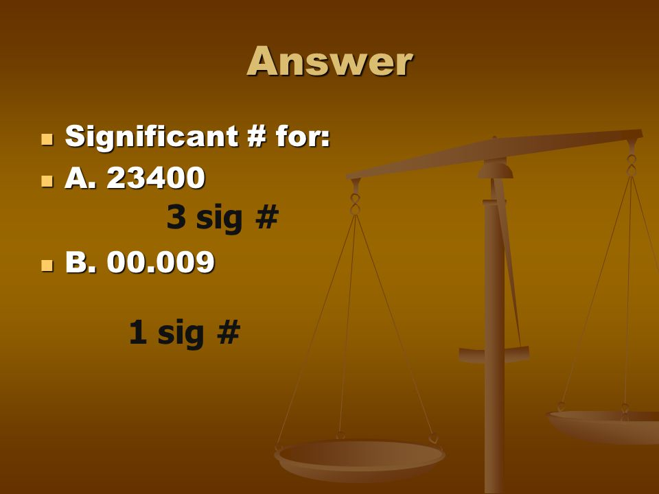 Answer Significant # for: A. 23400 B. 00.009 3 sig # 1 sig #