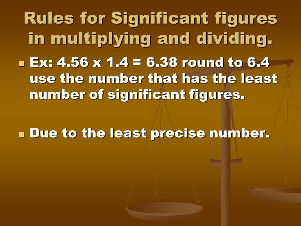 Rules for Significant figures in multiplying and dividing.