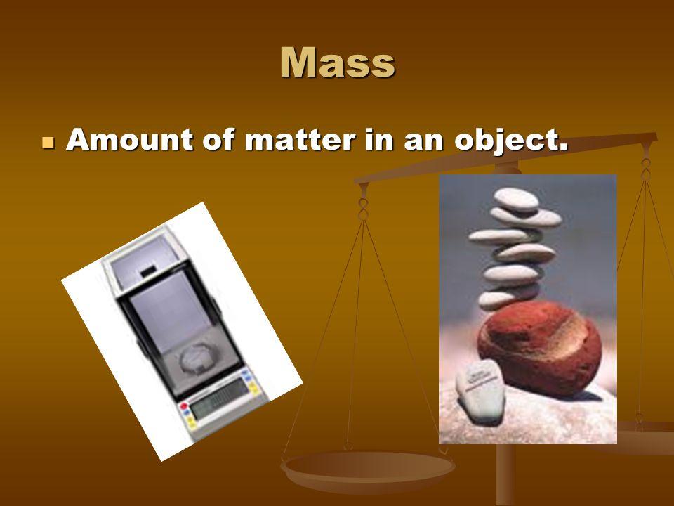 Mass Amount of matter in an object.