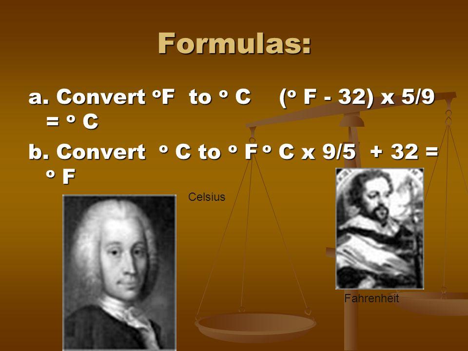 Formulas: a. Convert oF to o C (o F - 32) x 5/9 = o C