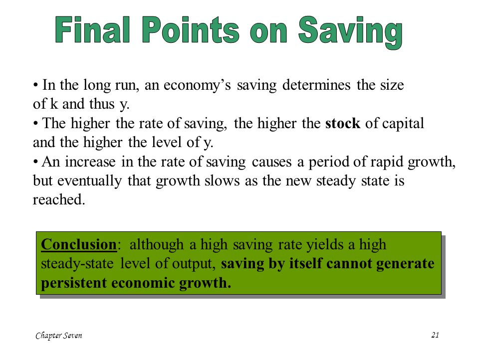 Final Points on Saving In the long run, an economy's saving determines the size. of k and thus y.