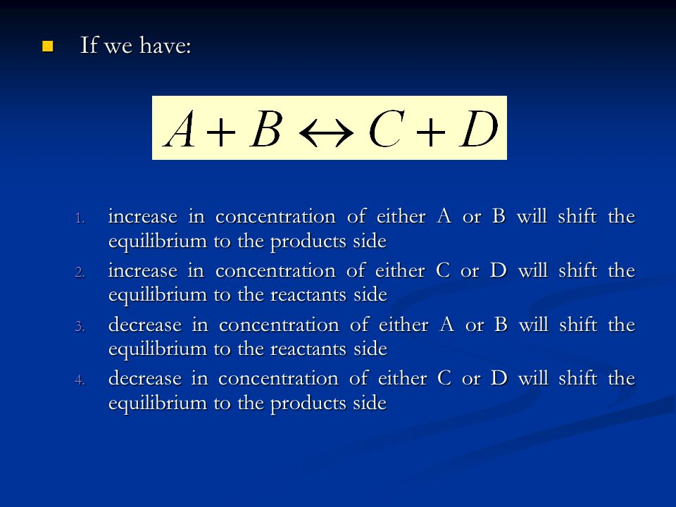 If we have: increase in concentration of either A or B will shift the equilibrium to the products side.