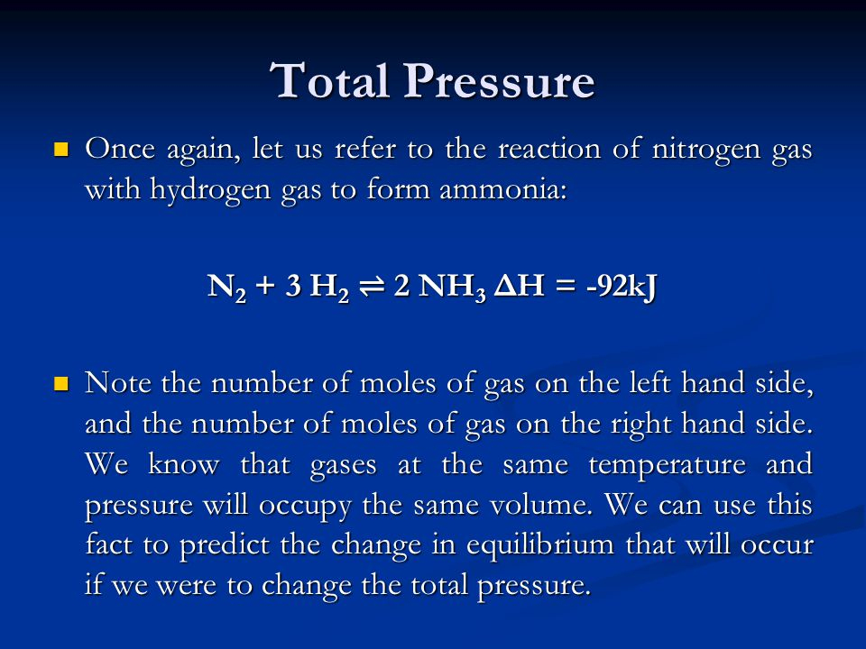 Total Pressure Once again, let us refer to the reaction of nitrogen gas with hydrogen gas to form ammonia: