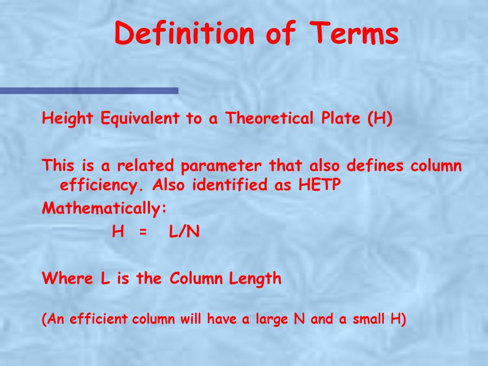 Definition of Terms Height Equivalent to a Theoretical Plate (H)