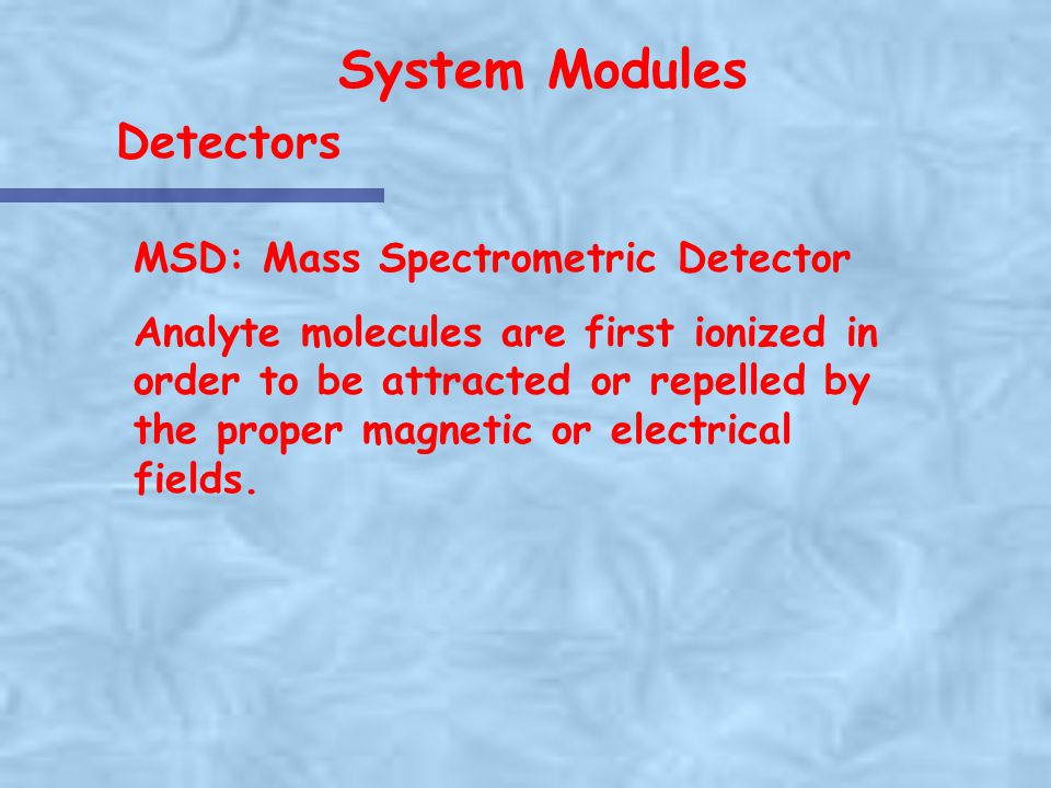 System Modules Detectors MSD: Mass Spectrometric Detector
