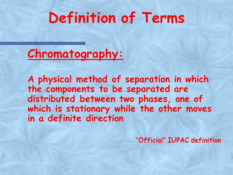 Definition of Terms Chromatography: