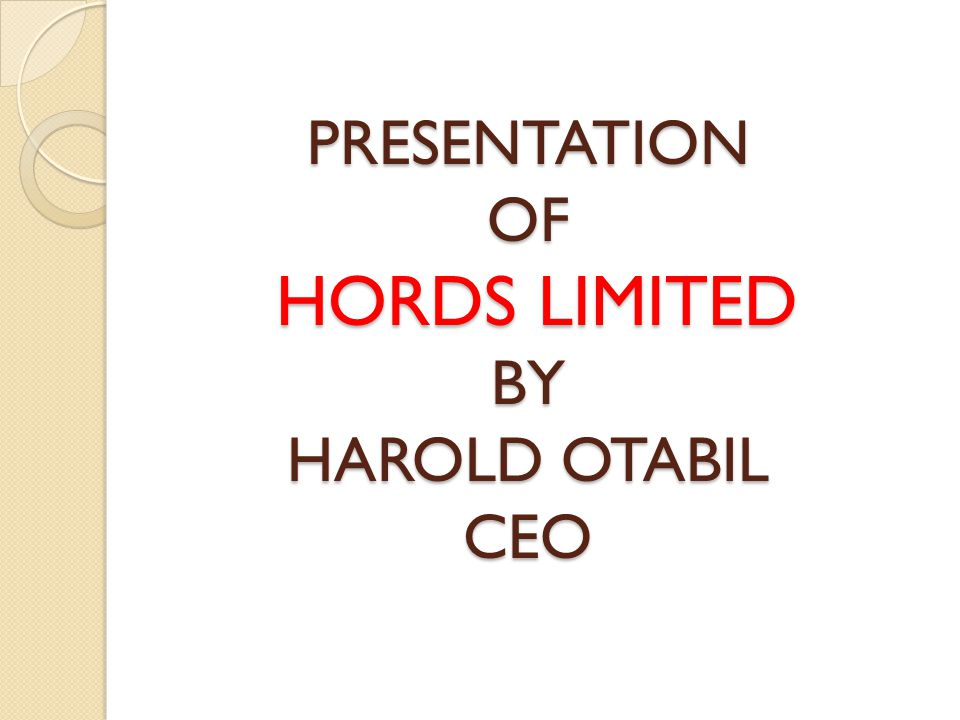 PRESENTATION OF HORDS LIMITED BY HAROLD OTABIL CEO