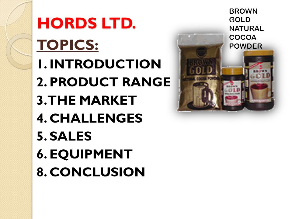 HORDS LTD. TOPICS: 1. INTRODUCTION 2. PRODUCT RANGE 3. THE MARKET
