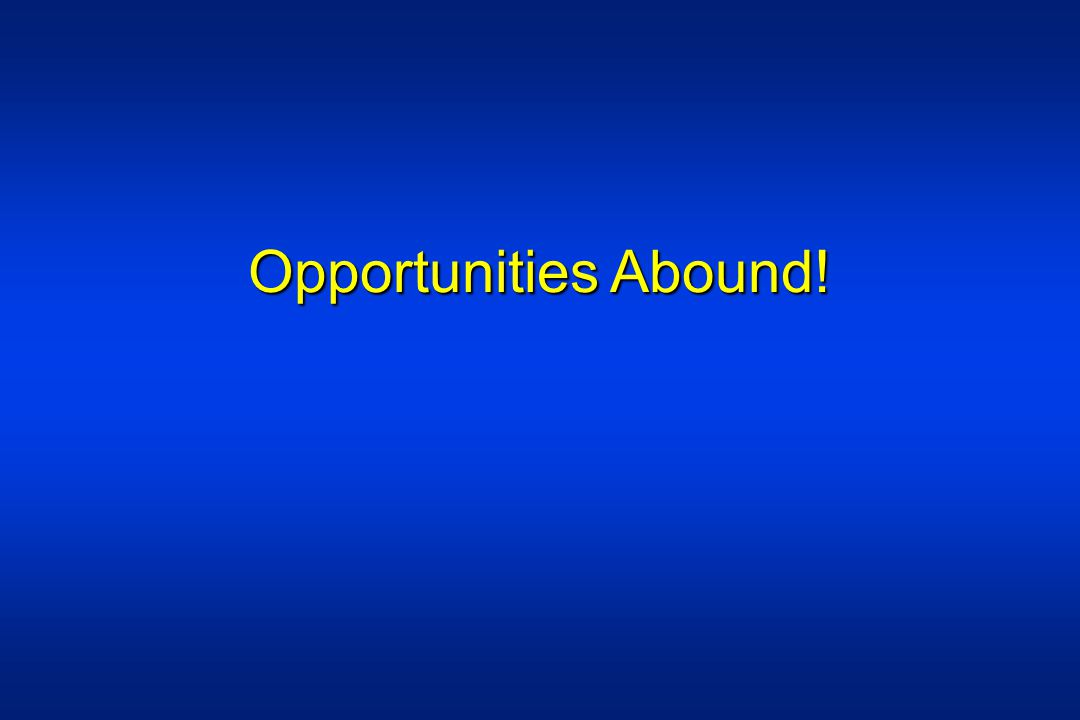 Opportunities Abound!
