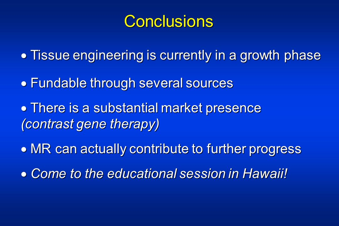 Conclusions  Tissue engineering is currently in a growth phase