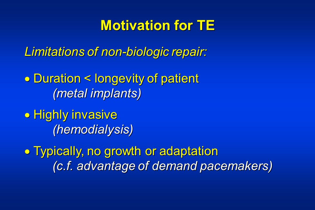 Motivation for TE Limitations of non-biologic repair: