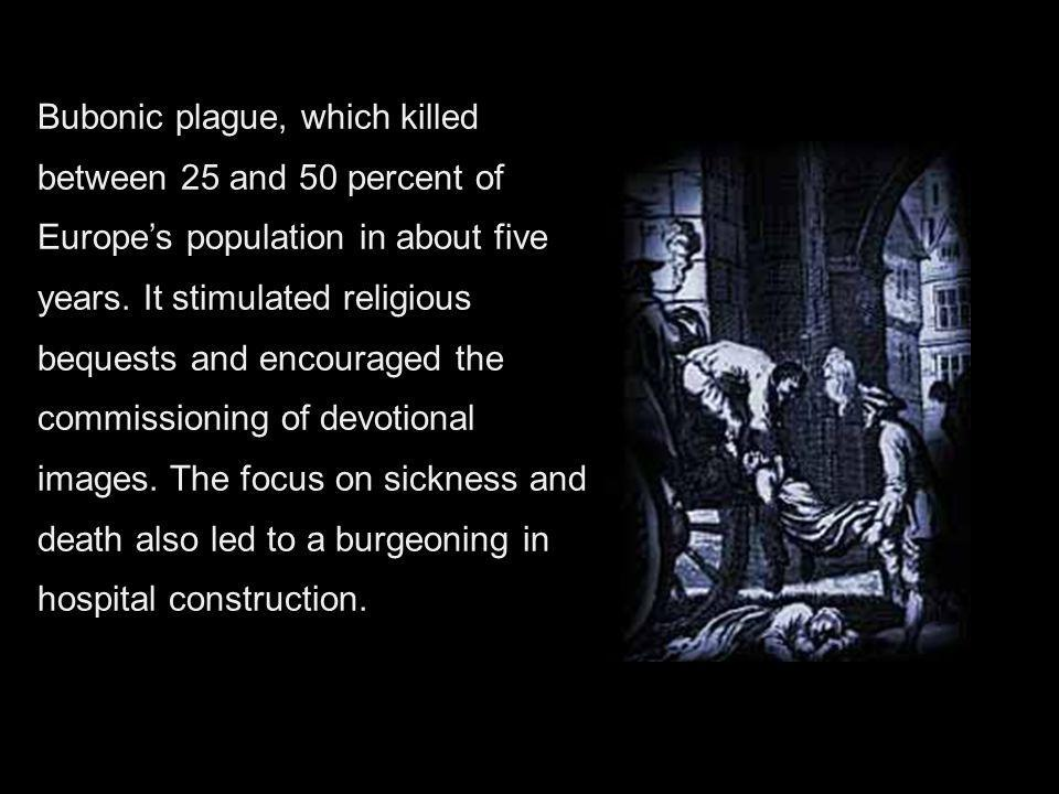 Bubonic plague, which killed between 25 and 50 percent of Europe's population in about five years.
