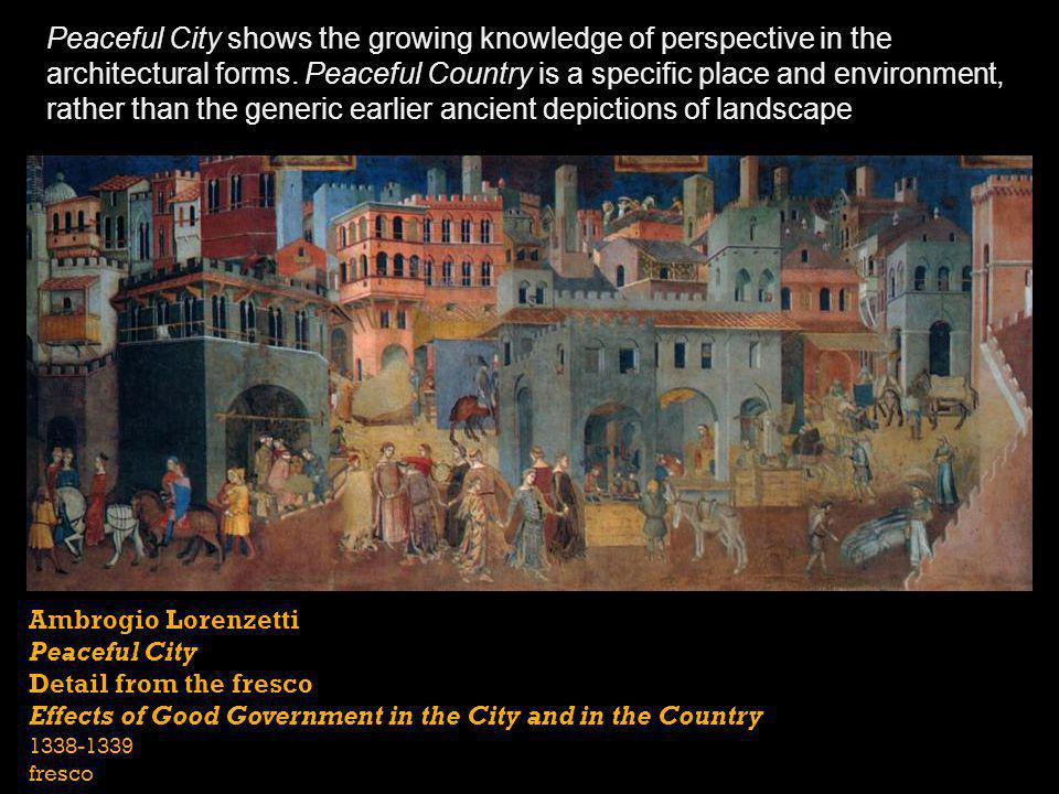 Peaceful City shows the growing knowledge of perspective in the architectural forms. Peaceful Country is a specific place and environment, rather than the generic earlier ancient depictions of landscape