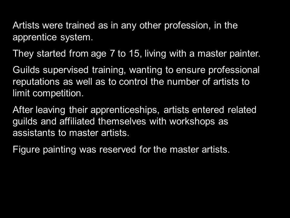 They started from age 7 to 15, living with a master painter.