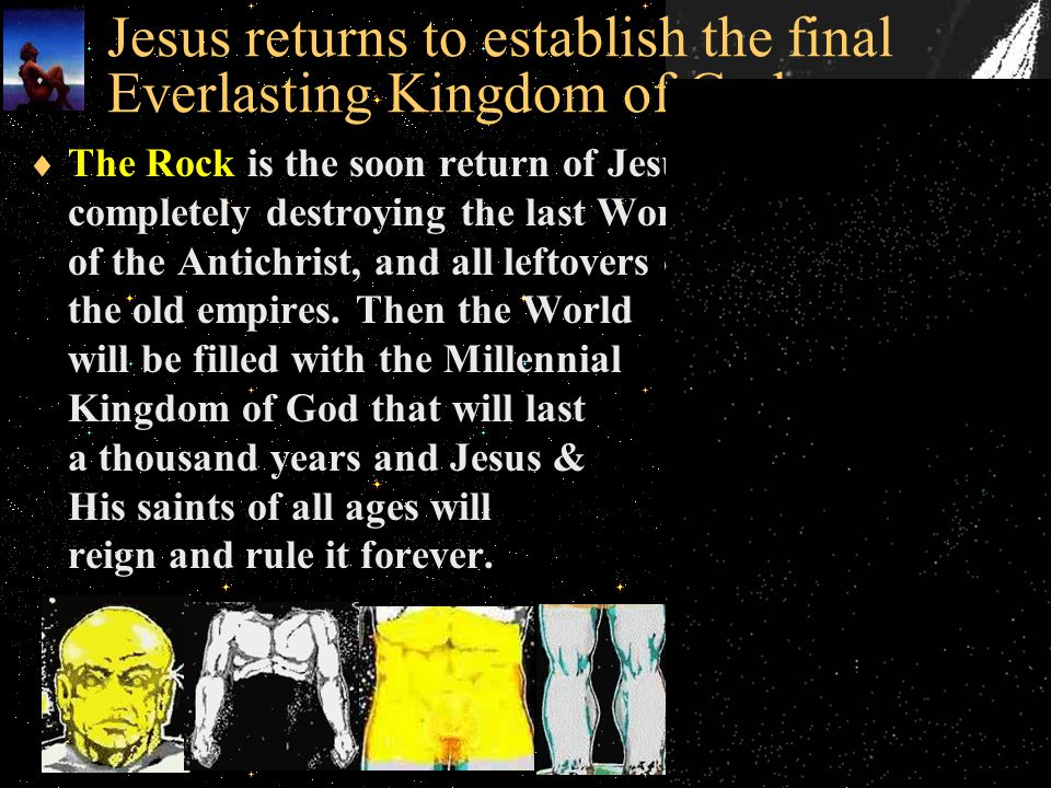 Jesus returns to establish the final Everlasting Kingdom of God