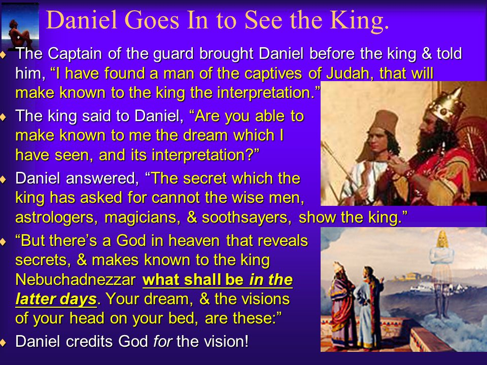 Daniel Goes In to See the King.