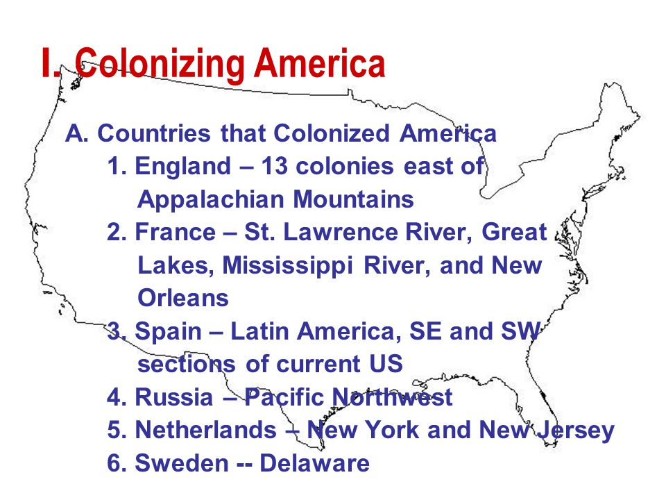 I. Colonizing America A. Countries that Colonized America