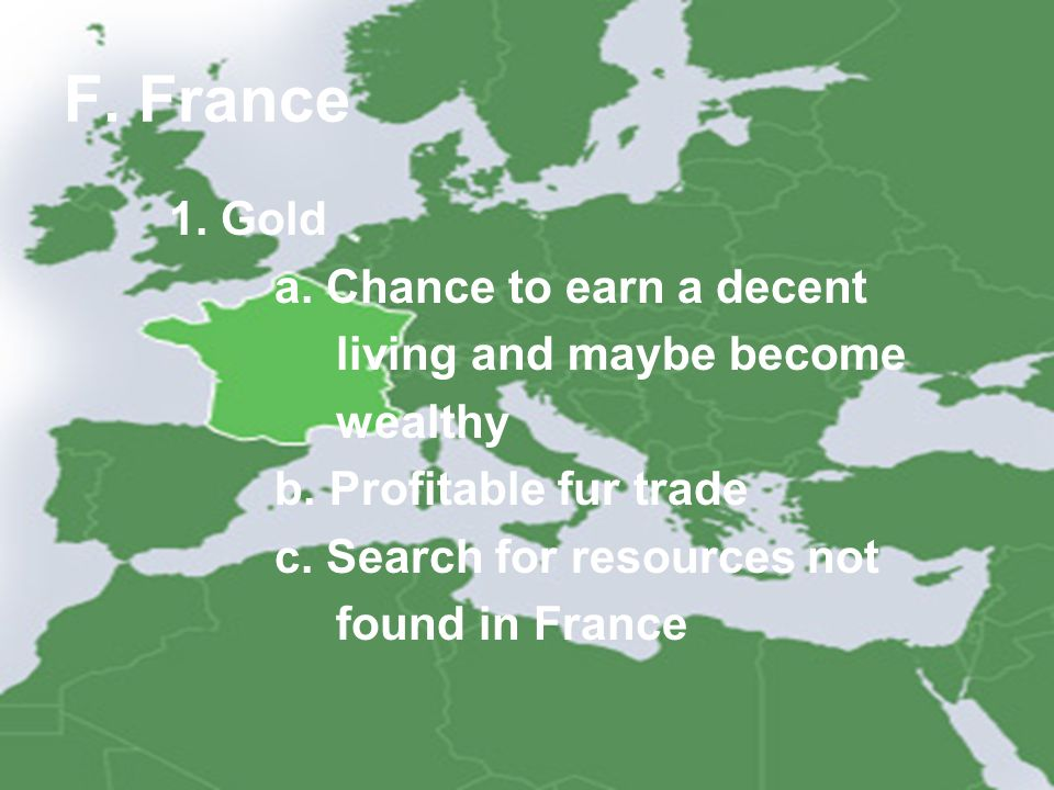 F. France 1. Gold a. Chance to earn a decent living and maybe become