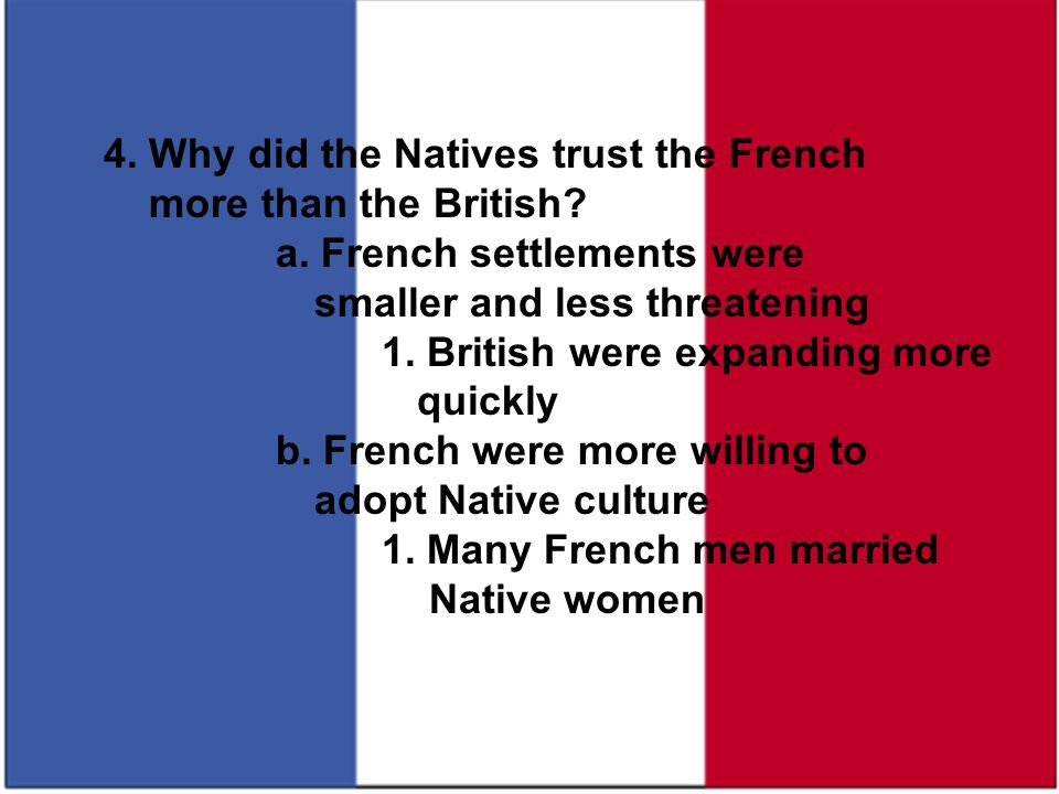4. Why did the Natives trust the French
