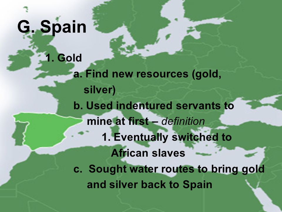 G. Spain 1. Gold a. Find new resources (gold, silver)