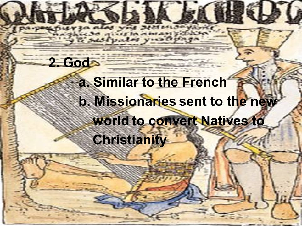 2. God a. Similar to the French. b. Missionaries sent to the new.