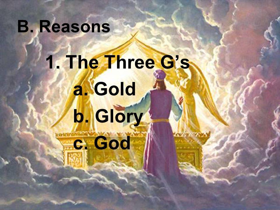 B. Reasons 1. The Three G's a. Gold b. Glory c. God