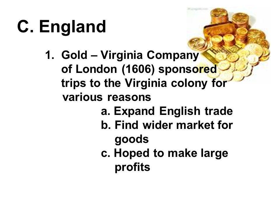 C. England 1. Gold – Virginia Company of London (1606) sponsored