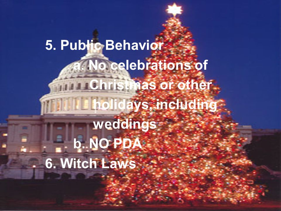 a. No celebrations of Christmas or other holidays, including weddings