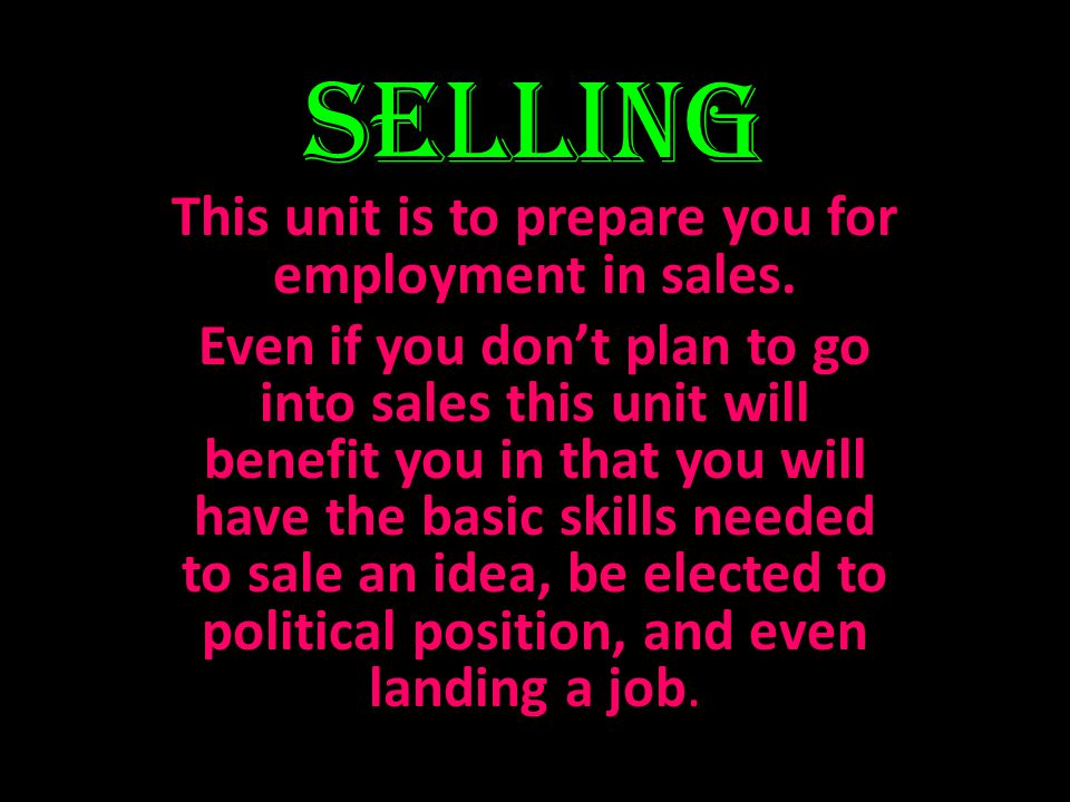 This unit is to prepare you for employment in sales.