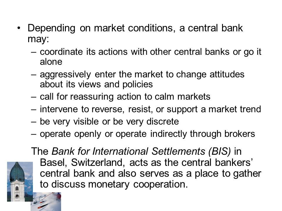 Depending on market conditions, a central bank may: