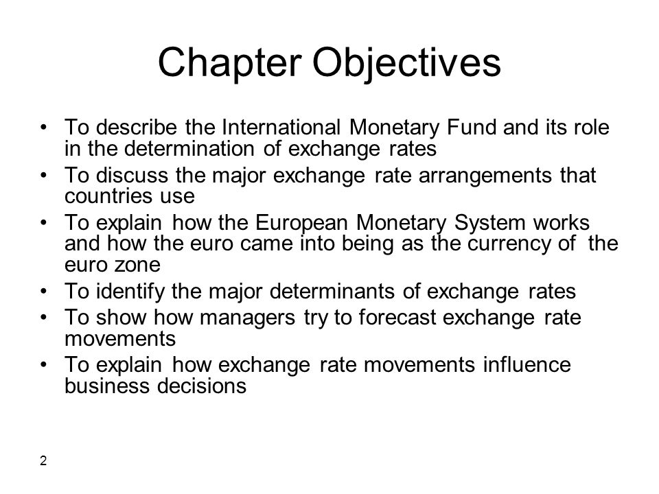 Chapter Objectives To describe the International Monetary Fund and its role in the determination of exchange rates.