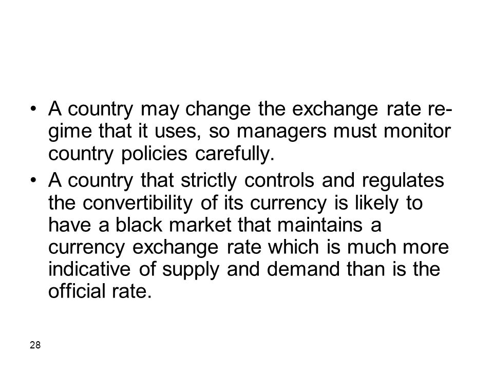 • A country may change the exchange rate re-gime that it uses, so managers must monitor country policies carefully.