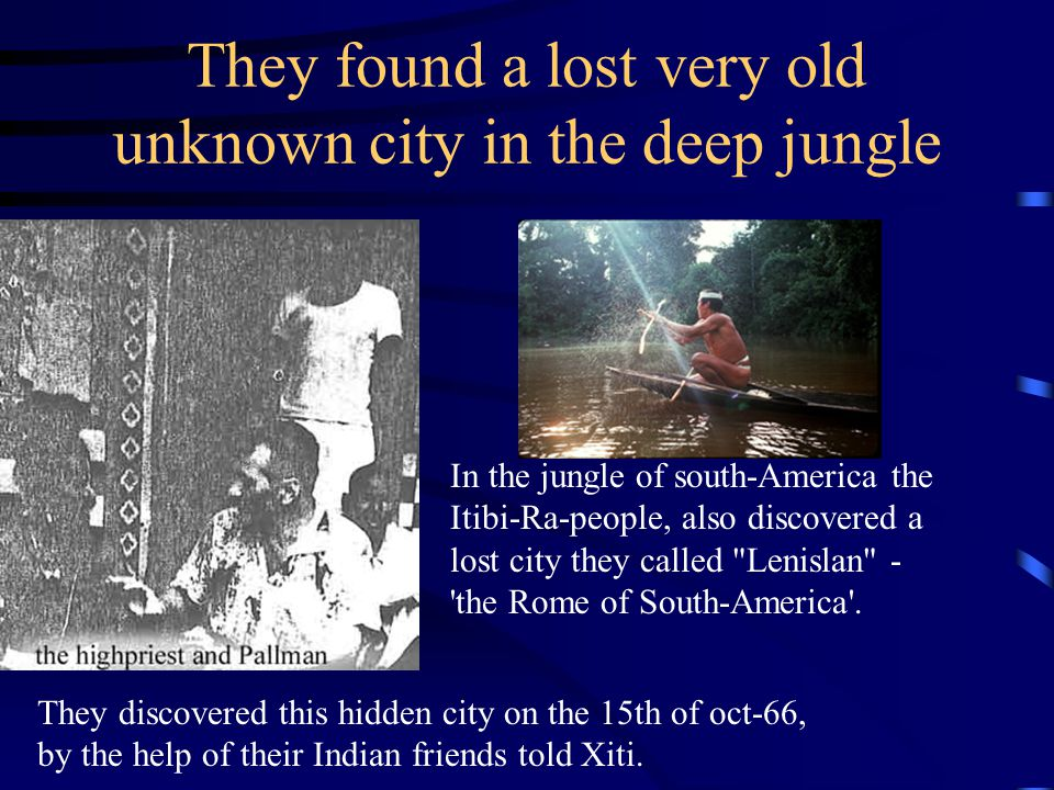 They found a lost very old unknown city in the deep jungle