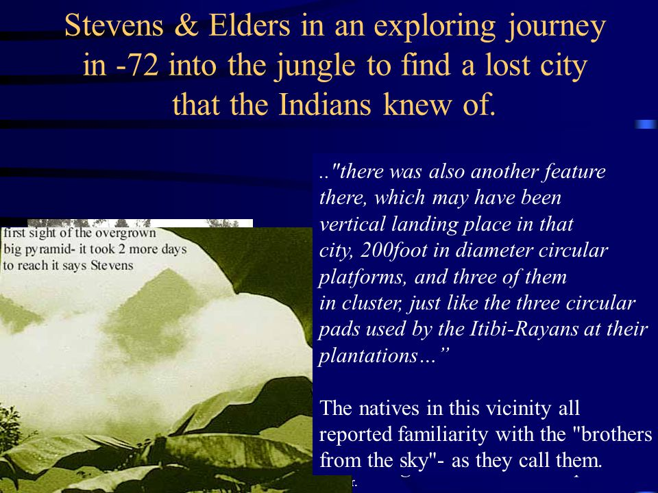 Stevens & Elders in an exploring journey in -72 into the jungle to find a lost city that the Indians knew of.