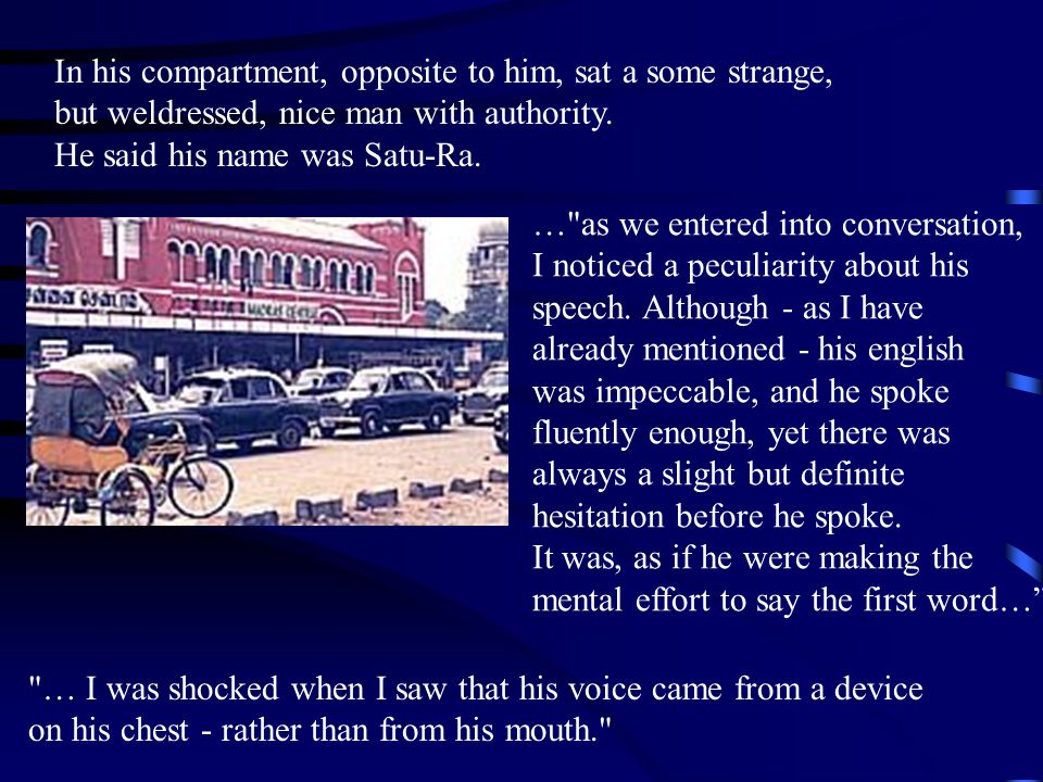 In his compartment, opposite to him, sat a some strange,