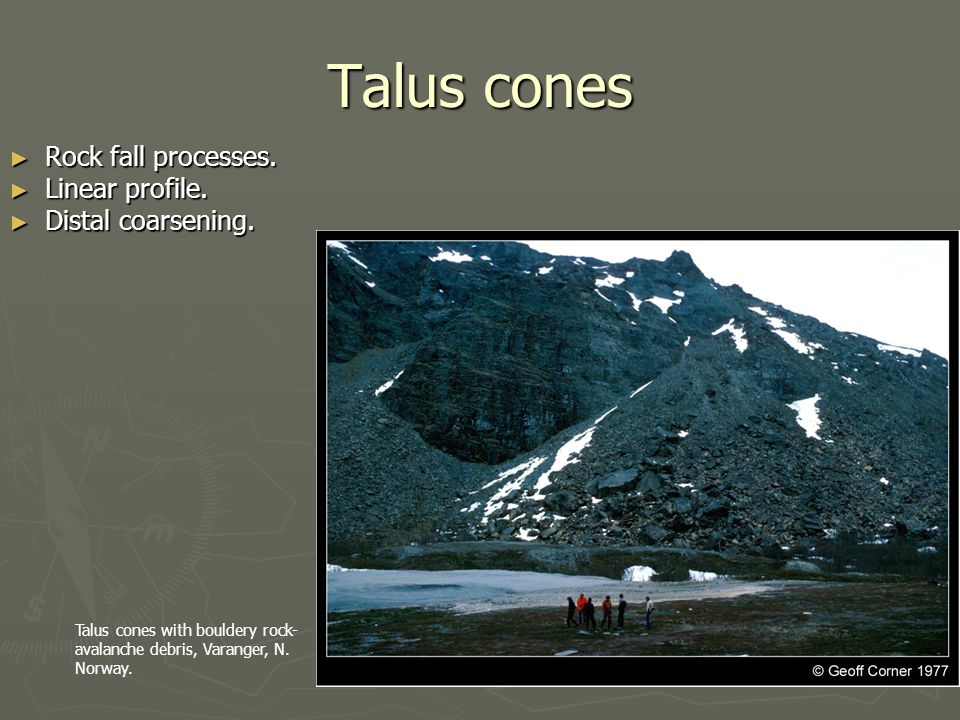 Talus cones Rock fall processes. Linear profile. Distal coarsening.