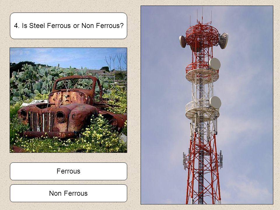 4. Is Steel Ferrous or Non Ferrous